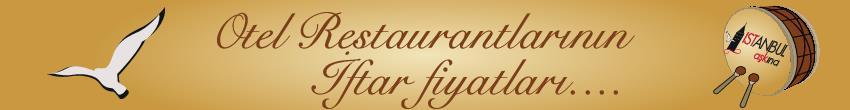 Banner Yazıiçi otelrest İstanbul Otellerin ve Restaurantların Iftar Fiyatları 2015