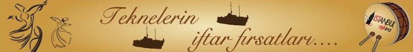 yazı içi tekne for İstanbul 2014 Iftar Fırsatları